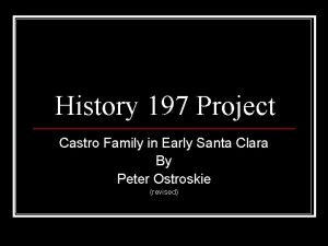 History 197 Project Castro Family in Early Santa