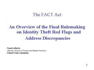The FACT Act An Overview The FACT Act