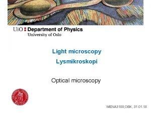Light microscopy Lysmikroskopi Optical microscopy MENA 3100 OBK