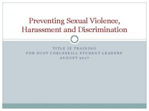 Preventing Sexual Violence Harassment and Discrimination TITLE IX