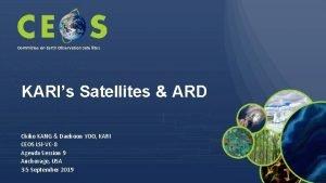 Committee on Earth Observation Satellites KARIs Satellites ARD