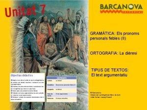 GRAMTICA Els pronoms personals febles II ORTOGRAFIA La