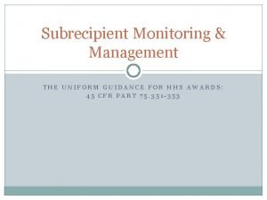 Subrecipient Monitoring Management THE UNIFORM GUIDANCE FOR HHS