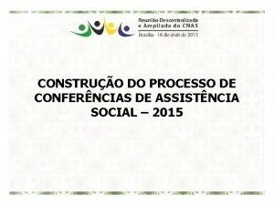 CONSTRUO DO PROCESSO DE CONFERNCIAS DE ASSISTNCIA SOCIAL