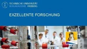 TECHNISCHE UNIVERSITT BERGAKADEMIE FREIBERG EXZELLENTE FORSCHUNG Forschung INTERDISZIPLINRE