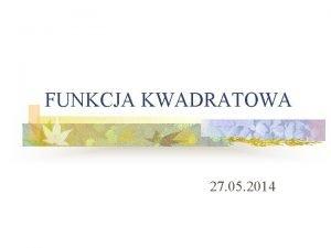 FUNKCJA KWADRATOWA 27 05 2014 TRZY POSTACIE FUNKCJI