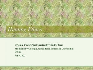 Hunting Ethics Original Power Point Created by Todd