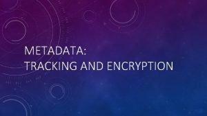 METADATA TRACKING AND ENCRYPTION METADATA EXAMPLES Microsoft Word
