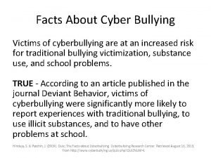 Facts About Cyber Bullying Victims of cyberbullying are