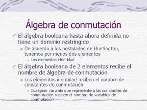 lgebra de conmutacin El lgebra booleana hasta ahora
