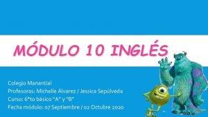 MDULO 10 INGLS Colegio Manantial Profesoras Michelle lvarez