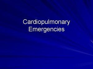 Cardiopulmonary Emergencies Cardiac Compromise Chest pain Dyspnea Anxious