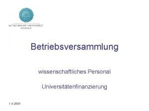 Betriebsversammlung wissenschaftliches Personal Universittenfinanzierung 1 4 2009 Tagesordnung