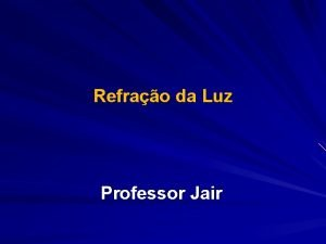 Refrao da Luz Professor Jair Refrao da Luz