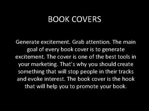 BOOK COVERS Generate excitement Grab attention The main