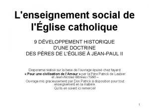 Lenseignement social de lglise catholique 9 DVELOPPEMENT HISTORIQUE