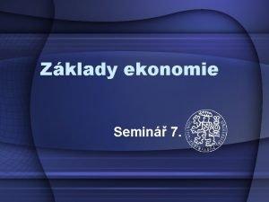 Zklady ekonomie Semin 7 Mezn veliina vyjaduje zmnu