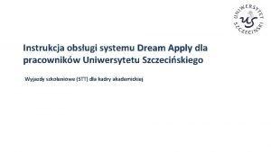 Instrukcja obsugi systemu Dream Apply dla pracownikw Uniwersytetu