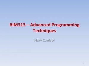 BIM 313 Advanced Programming Techniques Flow Control 1