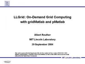 LLGrid OnDemand Grid Computing with grid Matlab and