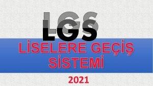 LGS LSELERE GE SSTEM 2021 LSELERE YERLETRME NASIL