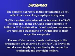 Disclaimers The opinions expressed in this presentation do