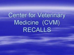 Center for Veterinary Medicine CVM RECALLS GUIDANCE 21
