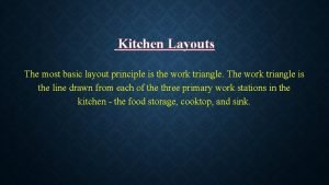 Kitchen Layouts The most basic layout principle is