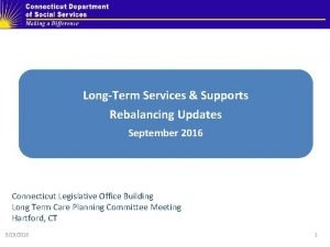 LongTerm Services Supports Rebalancing Updates September 2016 Connecticut