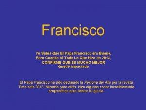 Francisco Yo Saba Que El Papa Francisco era