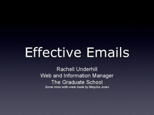 Effective Emails Rachell Underhill Web and Information Manager