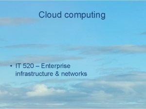 Cloud computing IT 520 Enterprise infrastructure networks cloud