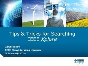 Tips Tricks for Searching IEEE Xplore Jalyn Kelley
