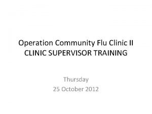 Operation Community Flu Clinic II CLINIC SUPERVISOR TRAINING