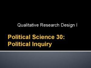 Qualitative Research Design I Political Science 30 Political