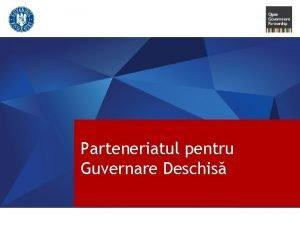 Parteneriatul pentru Guvernare Deschis Parteneriatul pentru Guvernare Deschis