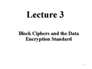 Lecture 3 Block Ciphers and the Data Encryption