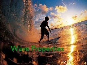 Wave Properties Waves In General Waves are energy