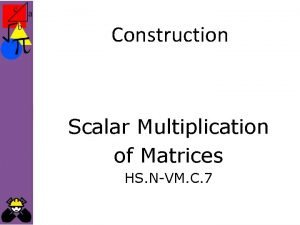 Construction Scalar Multiplication of Matrices HS NVM C