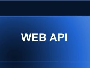 WEB API API API APPLICATION PROGRAMMING INTERFACE is