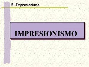 El Impresionismo IMPRESIONISMO CONTEXTO HISTRICO 1870 1914 Se