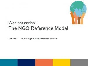 Webinar series The NGO Reference Model Webinar 1