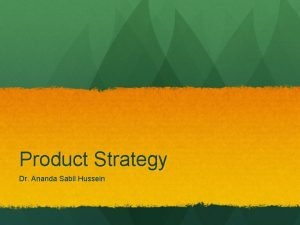 Product Strategy Dr Ananda Sabil Hussein Product Strategy