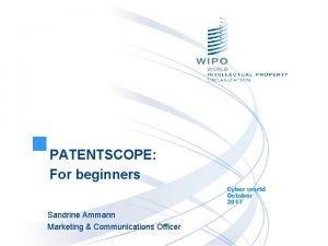PATENTSCOPE For beginners Cyber world October 2017 Sandrine