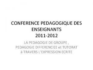 CONFERENCE PEDAGOGIQUE DES ENSEIGNANTS 2011 2012 LA PEDAGOGIE
