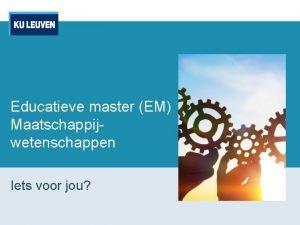 Educatieve master EM Maatschappijwetenschappen Iets voor jou Inhoudstafel