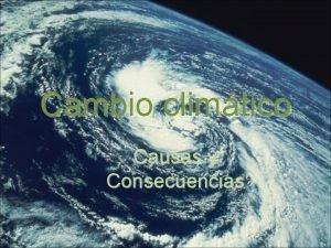 Cambio climtico Causas y Consecuencias Algunas causas y