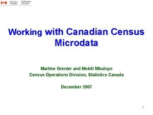 Working with Canadian Census Microdata Martine Grenier and