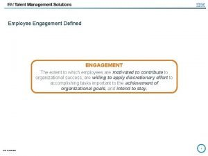 Employee Engagement Defined ENGAGEMENT The extent to which