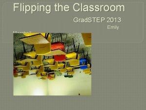 Flipping the Classroom Grad STEP 2013 Emily Marshall